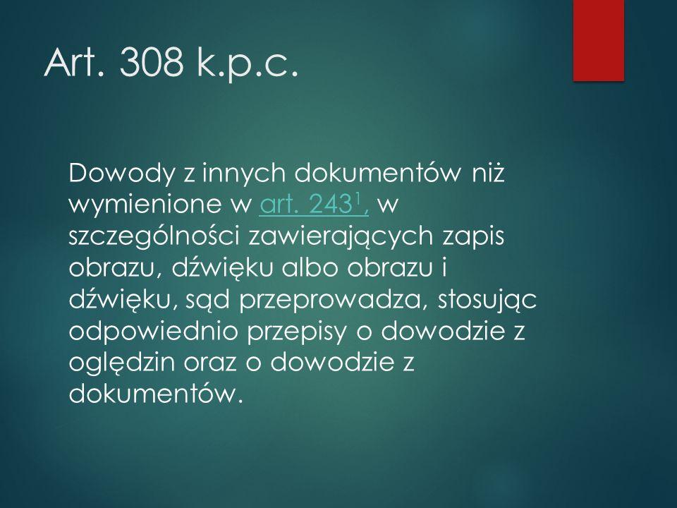 Art. 308 k.p.c. Dowody z innych dokumentów niż wymienione w art.