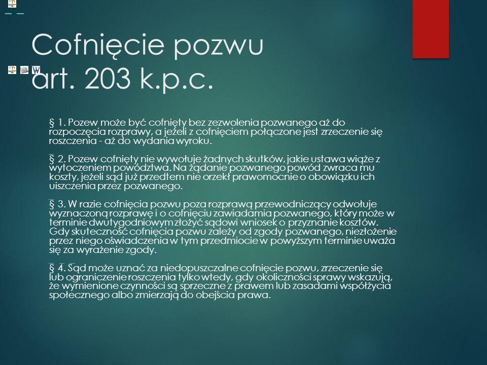 Cofnięcie pozwu art. 203 k.p.c. § 1.