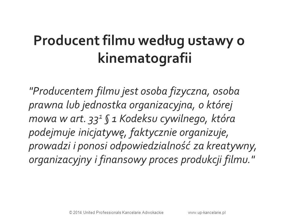 Producent filmu według ustawy o kinematografii Producentem filmu jest osoba fizyczna, osoba prawna lub jednostka organizacyjna, o której mowa w art.
