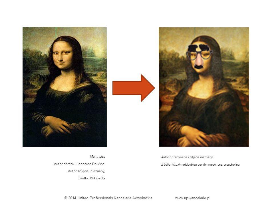 Autor opracowania i zdjęcia nieznany, źródło: http://maddogblog.com/images/mona-groucho.jpg Mona Lisa Autor obrazu: Leonardo Da Vinci Autor zdjęcia: nieznany, źródło: Wikipedia © 2014 United Professionals Kancelarie Adwokackie www.up-kancelarie.pl