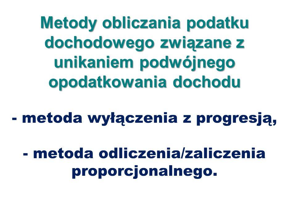 Metody obliczania podatku dochodowego związane z unikaniem podwójnego opodatkowania dochodu Metody obliczania podatku dochodowego związane z unikaniem podwójnego opodatkowania dochodu - metoda wyłączenia z progresją, - metoda odliczenia/zaliczenia proporcjonalnego.