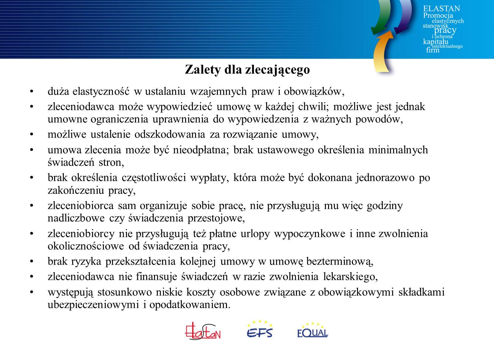 Zalety dla zlecającego duża elastyczność w ustalaniu wzajemnych praw i obowiązków, zleceniodawca może wypowiedzieć umowę w każdej chwili; możliwe jest