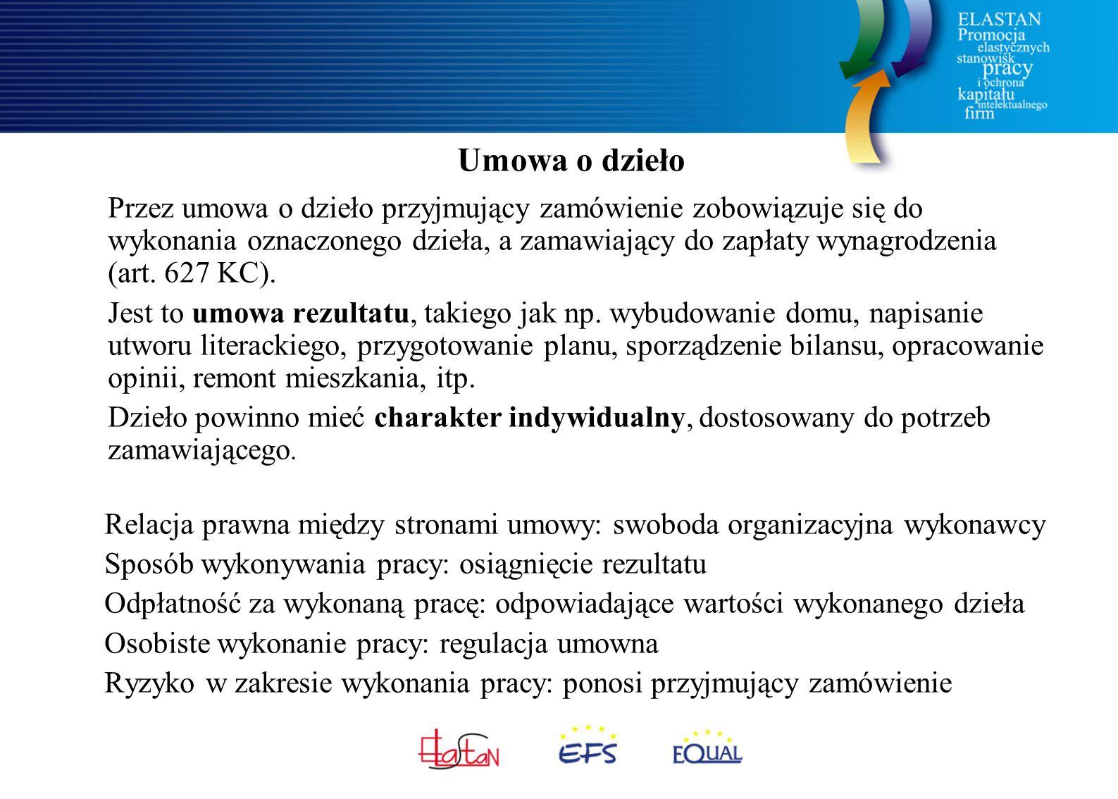 Umowa o dzieło Przez umowa o dzieło przyjmujący zamówienie zobowiązuje się do wykonania oznaczonego dzieła, a zamawiający do zapłaty wynagrodzenia (ar