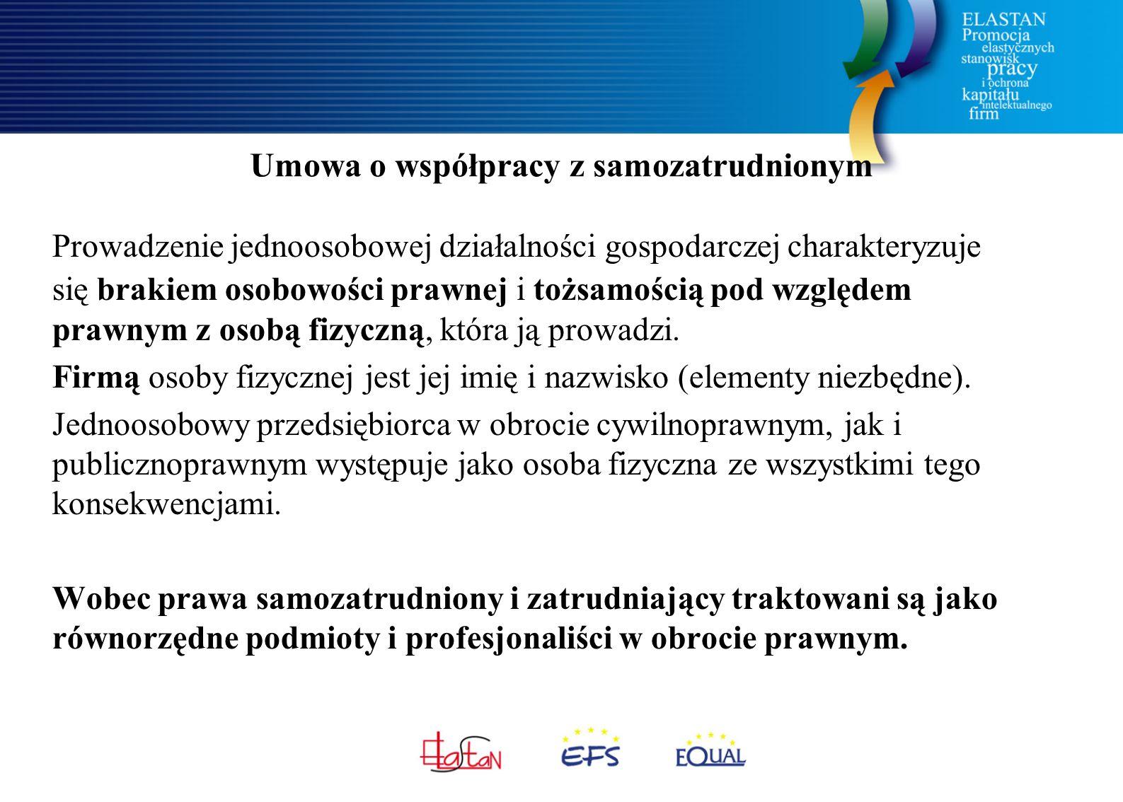 Umowa o współpracy z samozatrudnionym Prowadzenie jednoosobowej działalności gospodarczej charakteryzuje się brakiem osobowości prawnej i tożsamością pod względem prawnym z osobą fizyczną, która ją prowadzi.