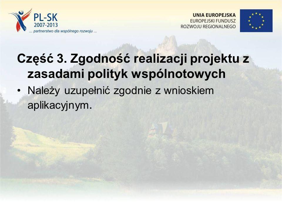 Część 3. Zgodność realizacji projektu z zasadami polityk wspólnotowych Należy uzupełnić zgodnie z wnioskiem aplikacyjnym.