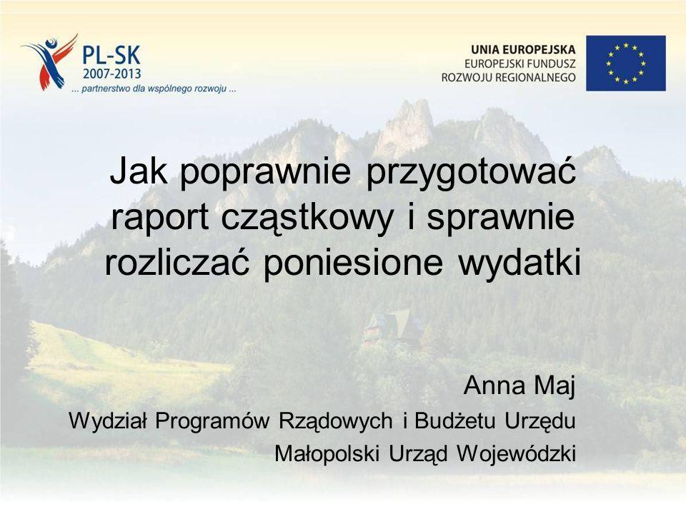 Jak poprawnie przygotować raport cząstkowy i sprawnie rozliczać poniesione wydatki Anna Maj Wydział Programów Rządowych i Budżetu Urzędu Małopolski Ur