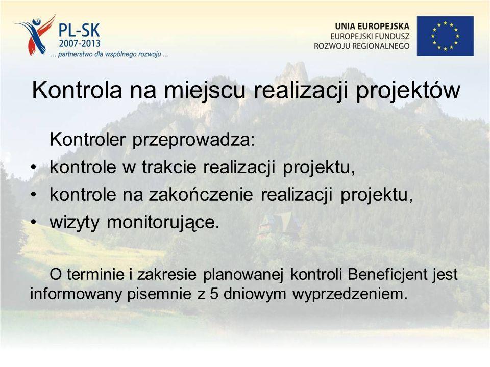 Kontrola na miejscu realizacji projektów Kontroler przeprowadza: kontrole w trakcie realizacji projektu, kontrole na zakończenie realizacji projektu, wizyty monitorujące.