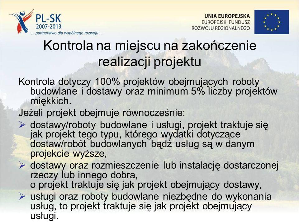 Kontrola na miejscu na zakończenie realizacji projektu Kontrola dotyczy 100% projektów obejmujących roboty budowlane i dostawy oraz minimum 5% liczby