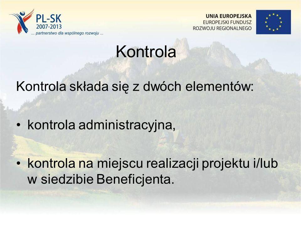 Kontrola Kontrola składa się z dwóch elementów: kontrola administracyjna, kontrola na miejscu realizacji projektu i/lub w siedzibie Beneficjenta.
