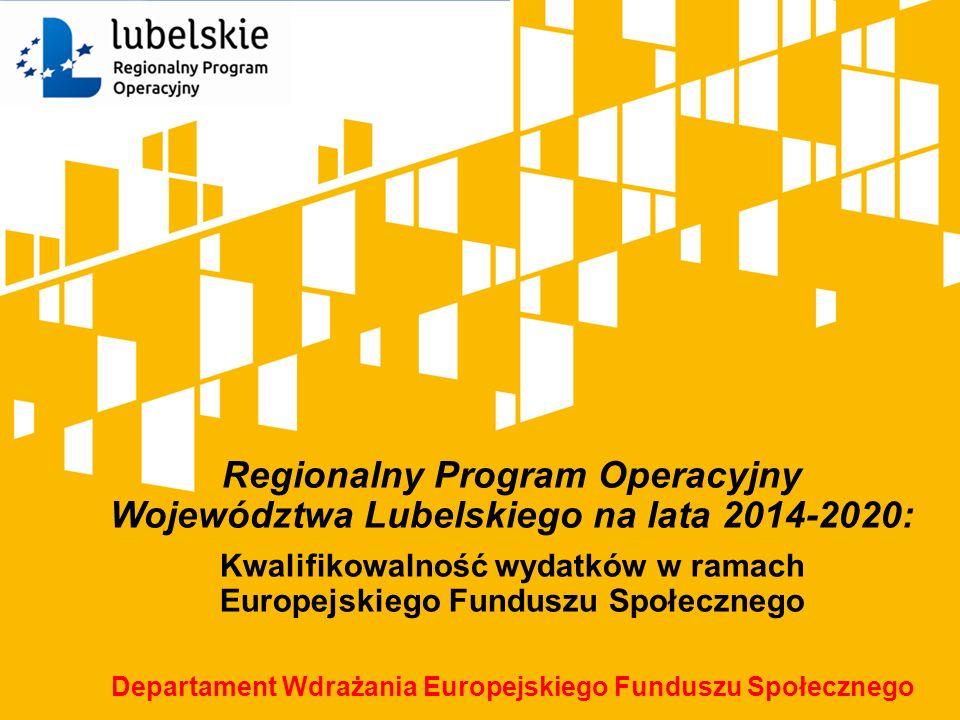 Regionalny Program Operacyjny Województwa Lubelskiego na lata 2014-2020: Kwalifikowalność wydatków w ramach Europejskiego Funduszu Społecznego Departa