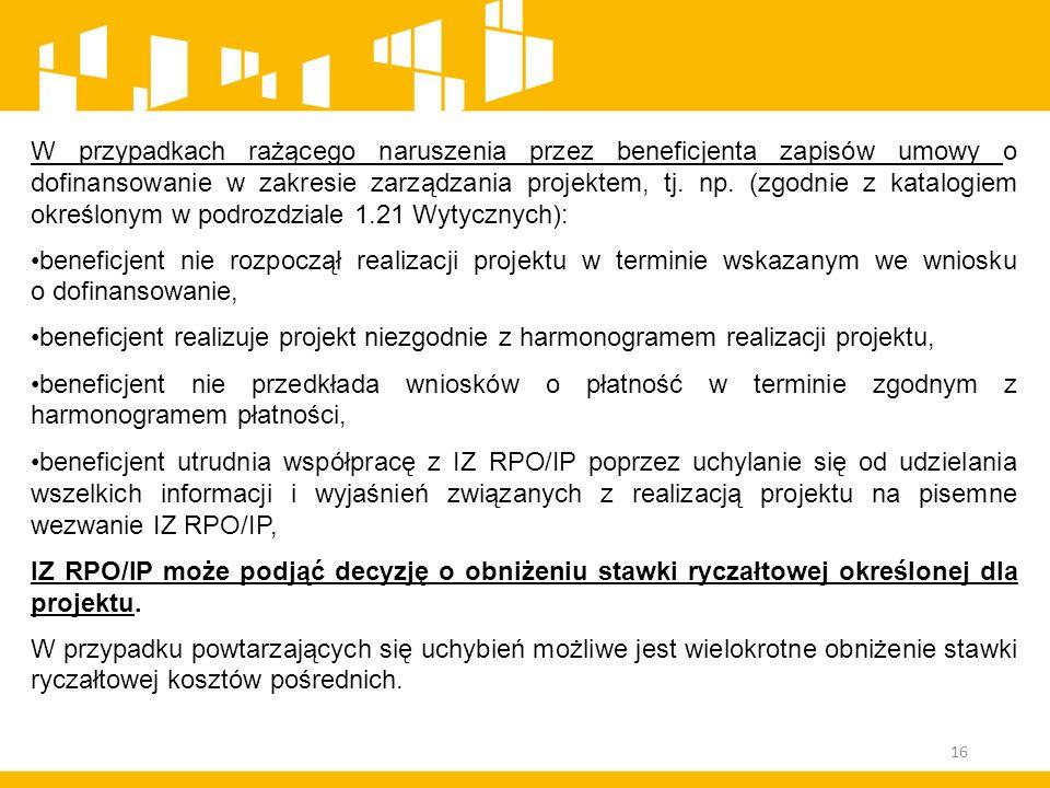 W przypadkach rażącego naruszenia przez beneficjenta zapisów umowy o dofinansowanie w zakresie zarządzania projektem, tj. np. (zgodnie z katalogiem ok