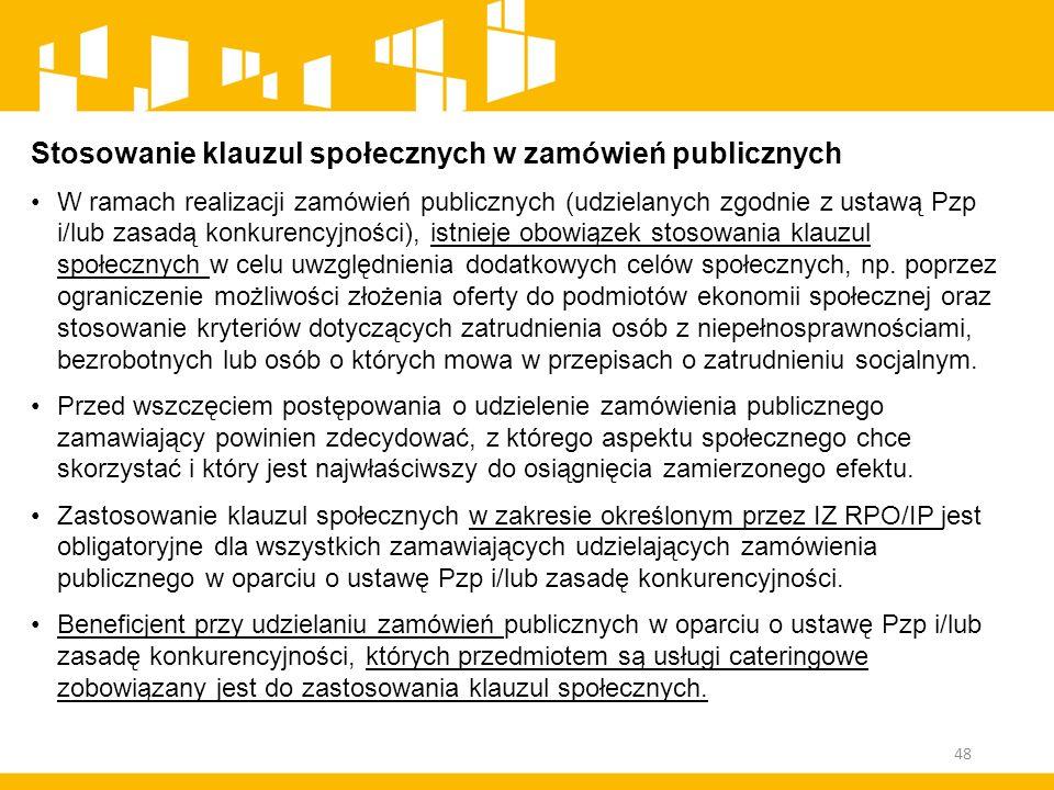 Stosowanie klauzul społecznych w zamówień publicznych W ramach realizacji zamówień publicznych (udzielanych zgodnie z ustawą Pzp i/lub zasadą konkuren