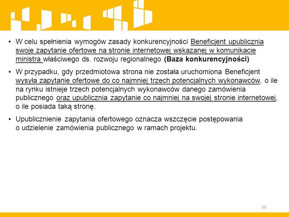 W celu spełnienia wymogów zasady konkurencyjności Beneficjent upublicznia swoje zapytanie ofertowe na stronie internetowej wskazanej w komunikacie min