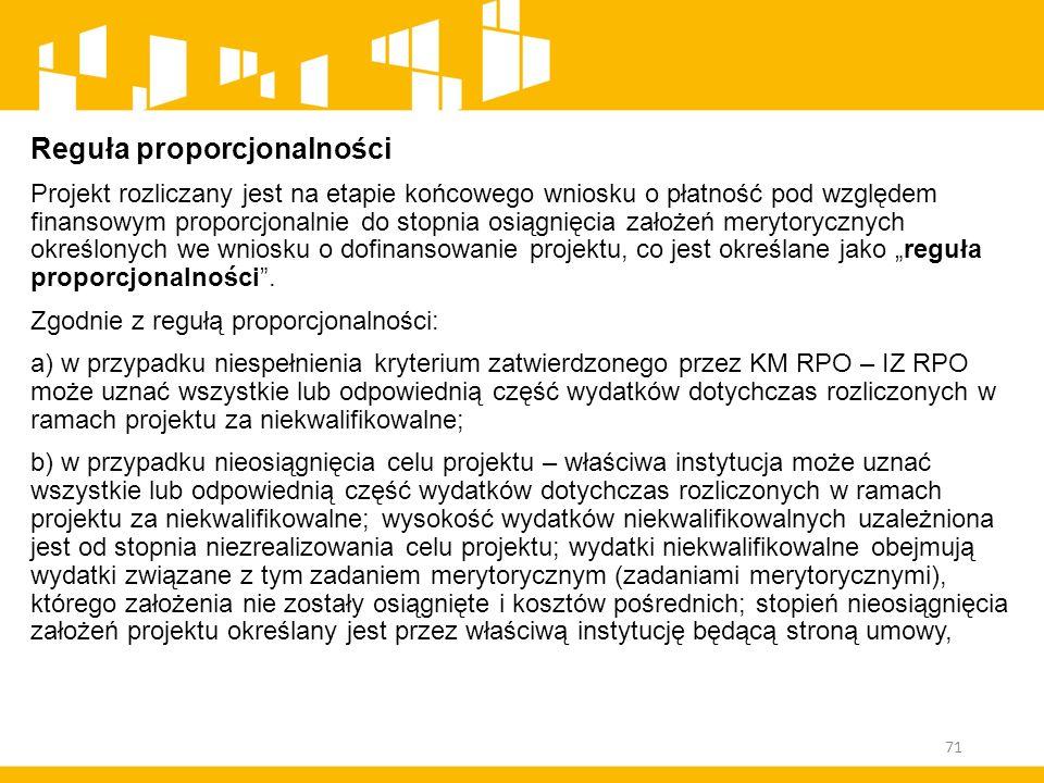 Reguła proporcjonalności Projekt rozliczany jest na etapie końcowego wniosku o płatność pod względem finansowym proporcjonalnie do stopnia osiągnięcia