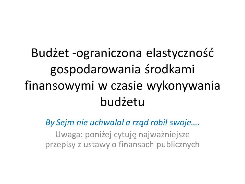 Budżet -ograniczona elastyczność gospodarowania środkami finansowymi w czasie wykonywania budżetu By Sejm nie uchwalał a rząd robił swoje….