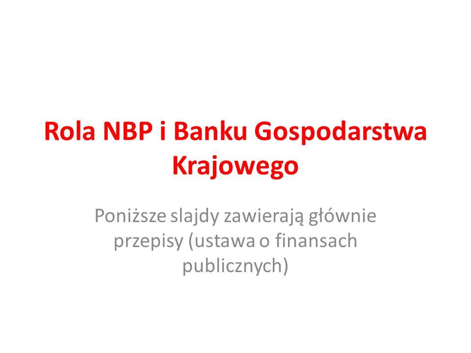 Rola NBP i Banku Gospodarstwa Krajowego Poniższe slajdy zawierają głównie przepisy (ustawa o finansach publicznych)