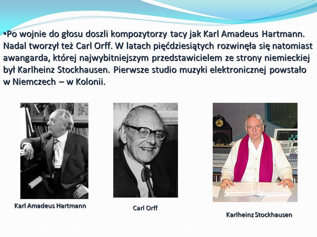 Po wojnie do głosu doszli kompozytorzy tacy jak Karl Amadeus Hartmann.