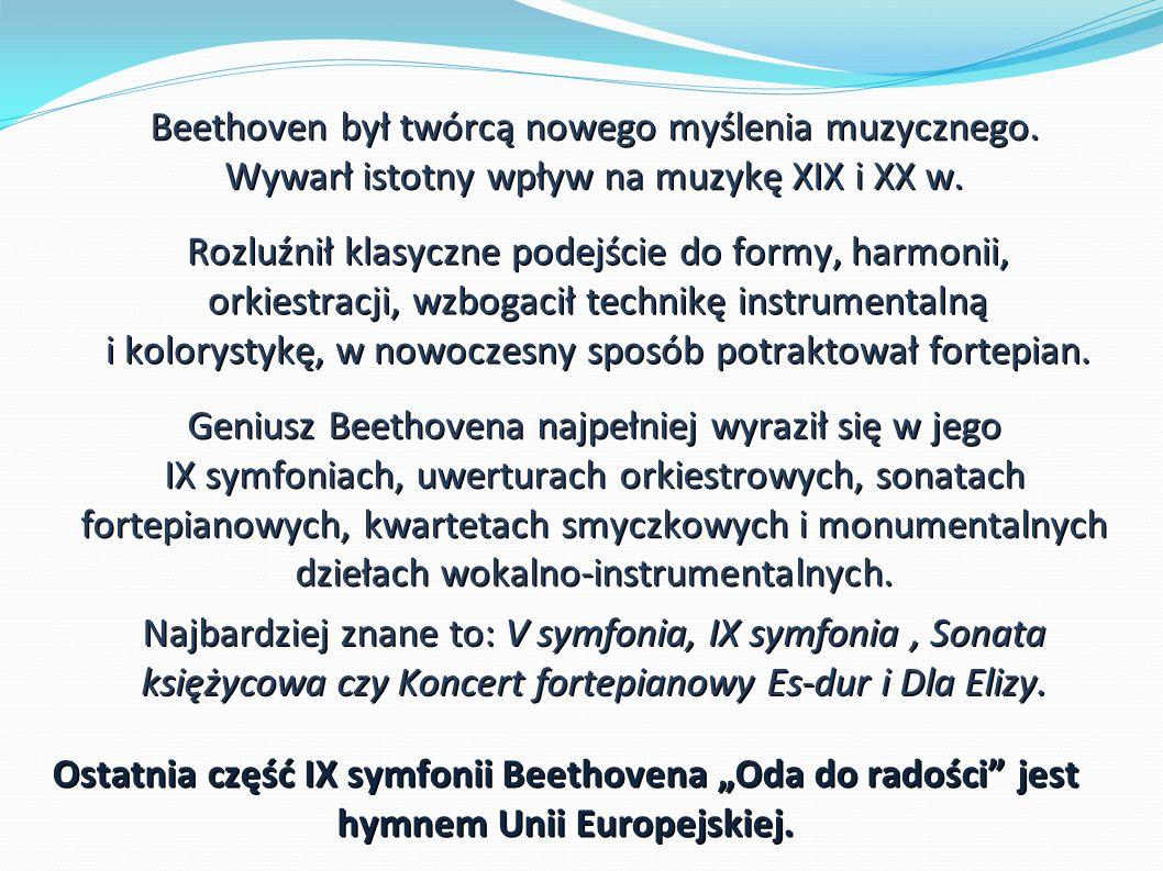 Beethoven był twórcą nowego myślenia muzycznego. Wywarł istotny wpływ na muzykę XIX i XX w.