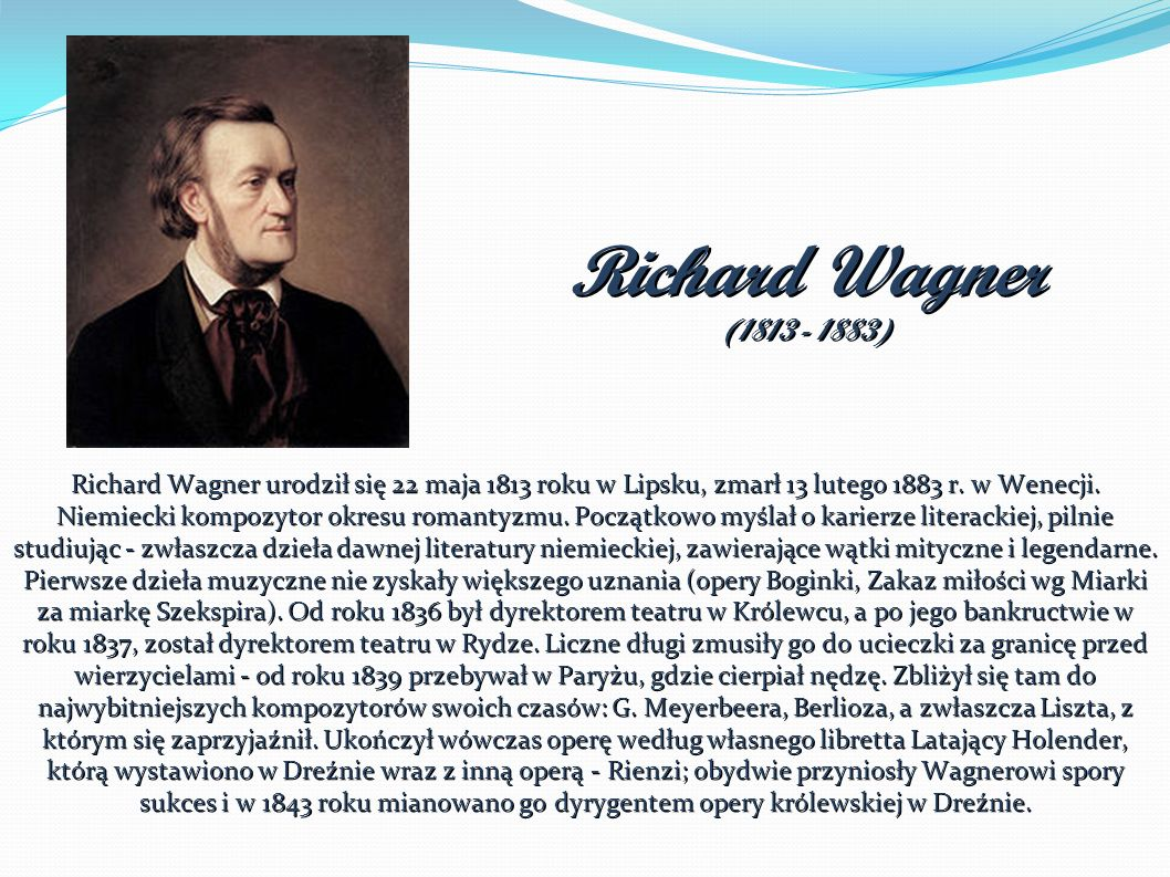 Richard Wagner urodził się 22 maja 1813 roku w Lipsku, zmarł 13 lutego 1883 r.