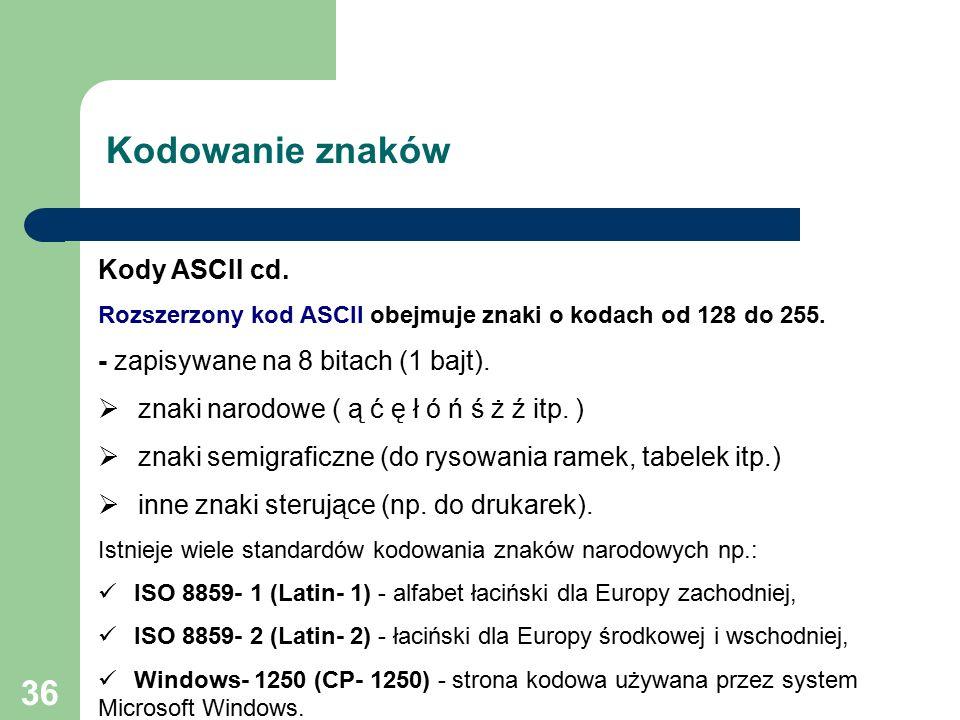 36 Kodowanie znaków Kody ASCII cd. Rozszerzony kod ASCII obejmuje znaki o kodach od 128 do 255.