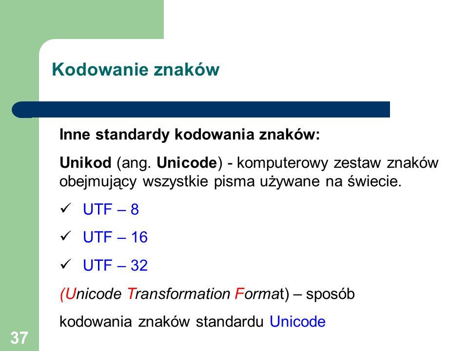 37 Kodowanie znaków Inne standardy kodowania znaków: Unikod (ang.