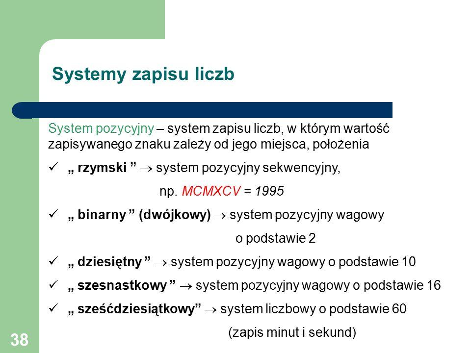 """38 Systemy zapisu liczb System pozycyjny – system zapisu liczb, w którym wartość zapisywanego znaku zależy od jego miejsca, położenia  """" rzymski  system pozycyjny sekwencyjny, np."""