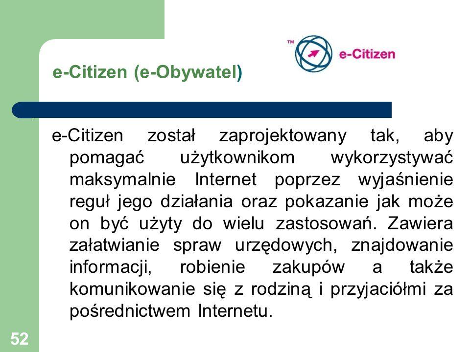 52 e-Citizen (e-Obywatel) e-Citizen został zaprojektowany tak, aby pomagać użytkownikom wykorzystywać maksymalnie Internet poprzez wyjaśnienie reguł jego działania oraz pokazanie jak może on być użyty do wielu zastosowań.