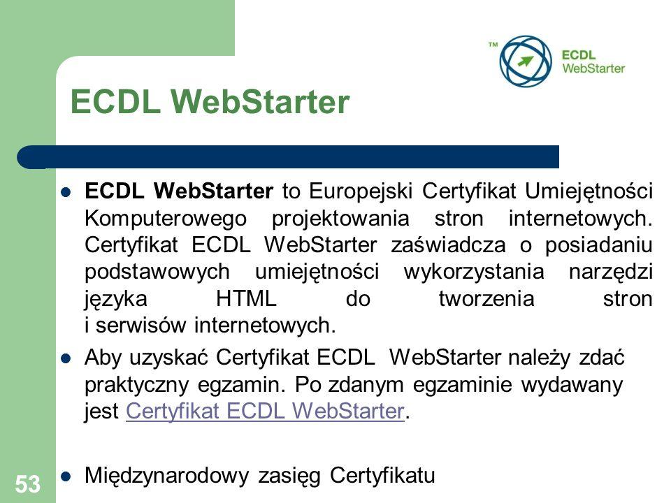 53 ECDL WebStarter ECDL WebStarter to Europejski Certyfikat Umiejętności Komputerowego projektowania stron internetowych.