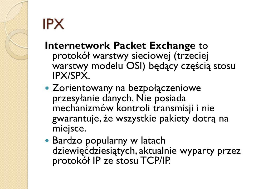 IPX Internetwork Packet Exchange to protokół warstwy sieciowej (trzeciej warstwy modelu OSI) będący częścią stosu IPX/SPX. Zorientowany na bezpołączen