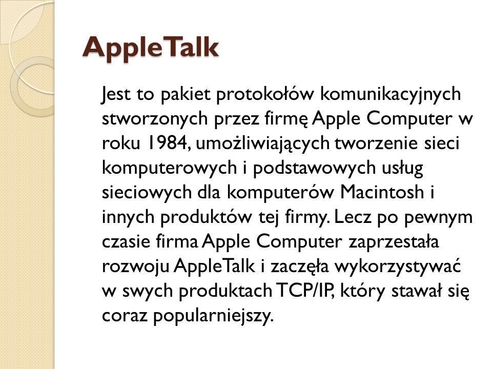 AppleTalk Jest to pakiet protokołów komunikacyjnych stworzonych przez firmę Apple Computer w roku 1984, umożliwiających tworzenie sieci komputerowych