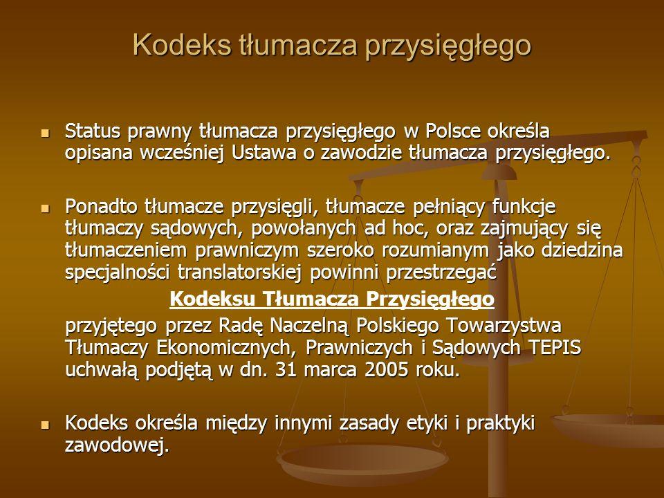 Kodeks tłumacza przysięgłego Status prawny tłumacza przysięgłego w Polsce określa opisana wcześniej Ustawa o zawodzie tłumacza przysięgłego.