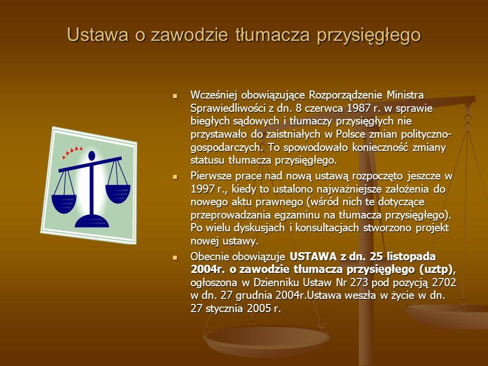 Ustawa o zawodzie tłumacza przysięgłego Wcześniej obowiązujące Rozporządzenie Ministra Sprawiedliwości z dn. 8 czerwca 1987 r. w sprawie biegłych sądo