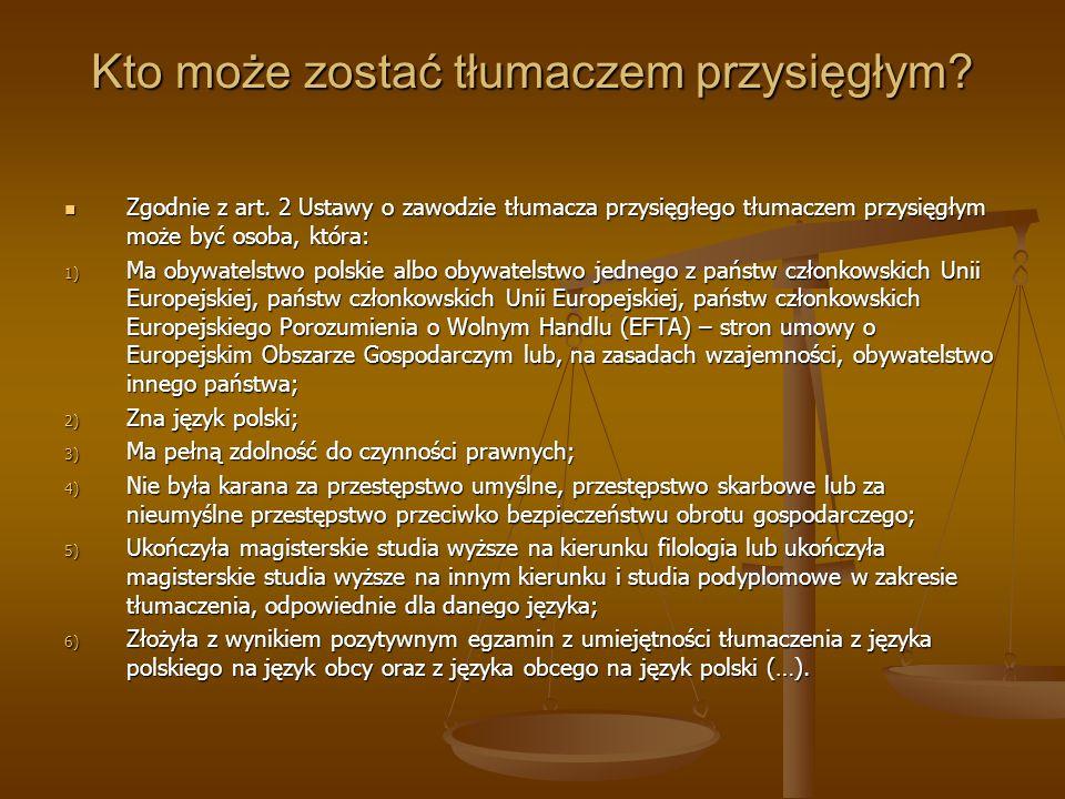 Kto może zostać tłumaczem przysięgłym? Zgodnie z art. 2 Ustawy o zawodzie tłumacza przysięgłego tłumaczem przysięgłym może być osoba, która: Zgodnie z