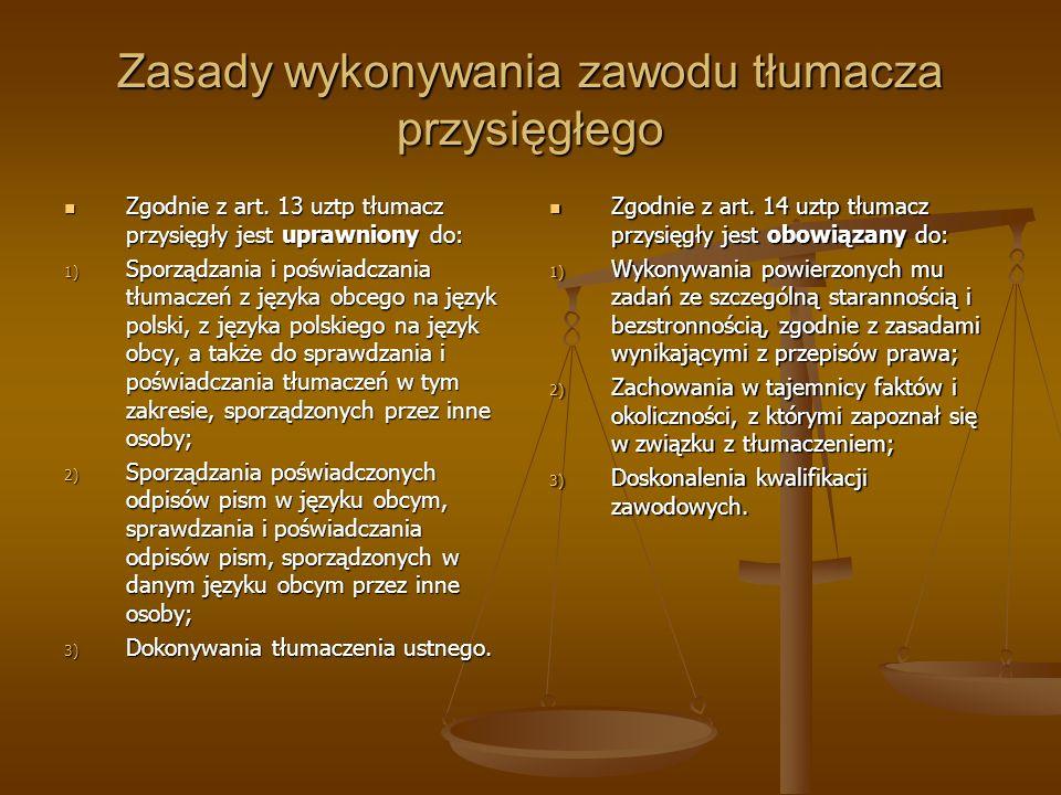 Zasady wykonywania zawodu tłumacza przysięgłego Zgodnie z art. 13 uztp tłumacz przysięgły jest uprawniony do: Zgodnie z art. 13 uztp tłumacz przysięgł