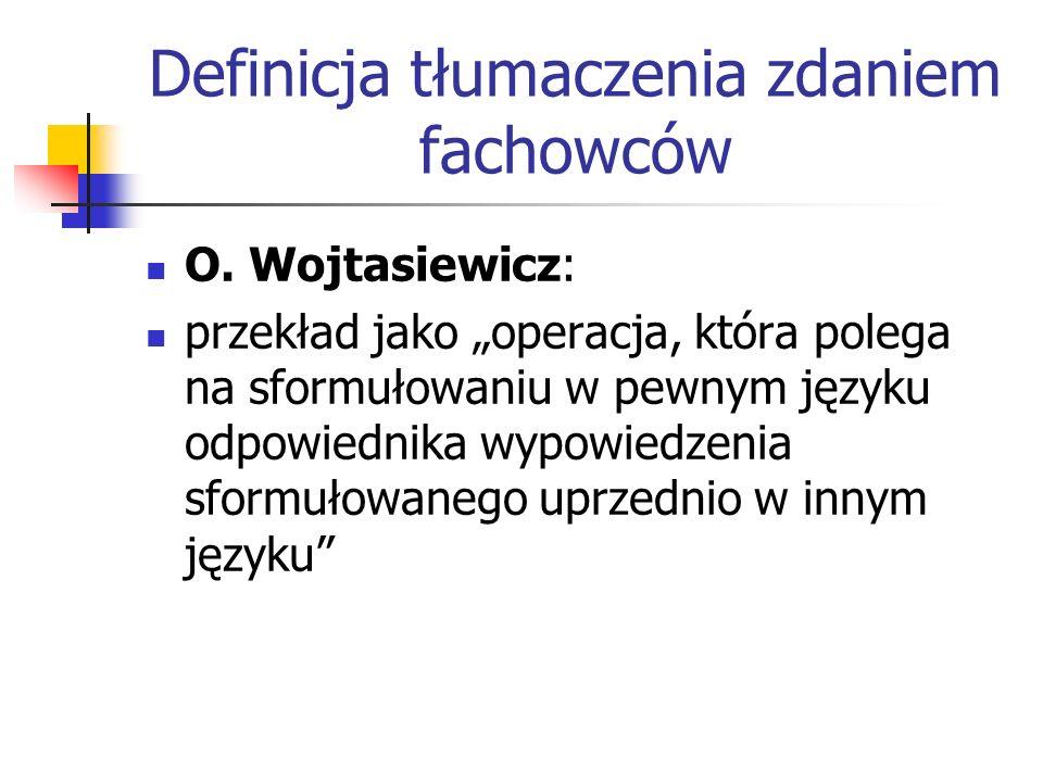 """Definicja tłumaczenia zdaniem fachowców O. Wojtasiewicz: przekład jako """"operacja, która polega na sformułowaniu w pewnym języku odpowiednika wypowiedz"""