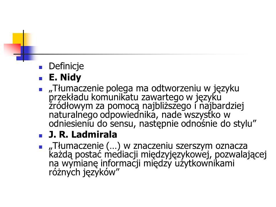 """Definicje E. Nidy """"Tłumaczenie polega ma odtworzeniu w języku przekładu komunikatu zawartego w języku źródłowym za pomocą najbliższego i najbardziej n"""