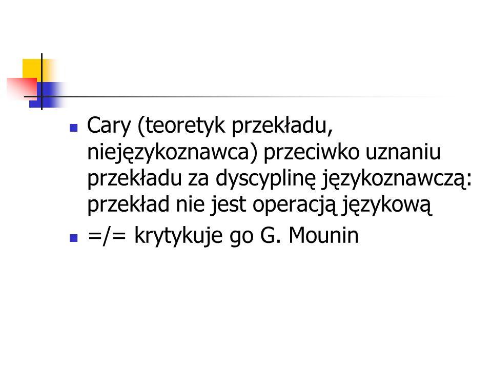 Cary (teoretyk przekładu, niejęzykoznawca) przeciwko uznaniu przekładu za dyscyplinę językoznawczą: przekład nie jest operacją językową =/= krytykuje