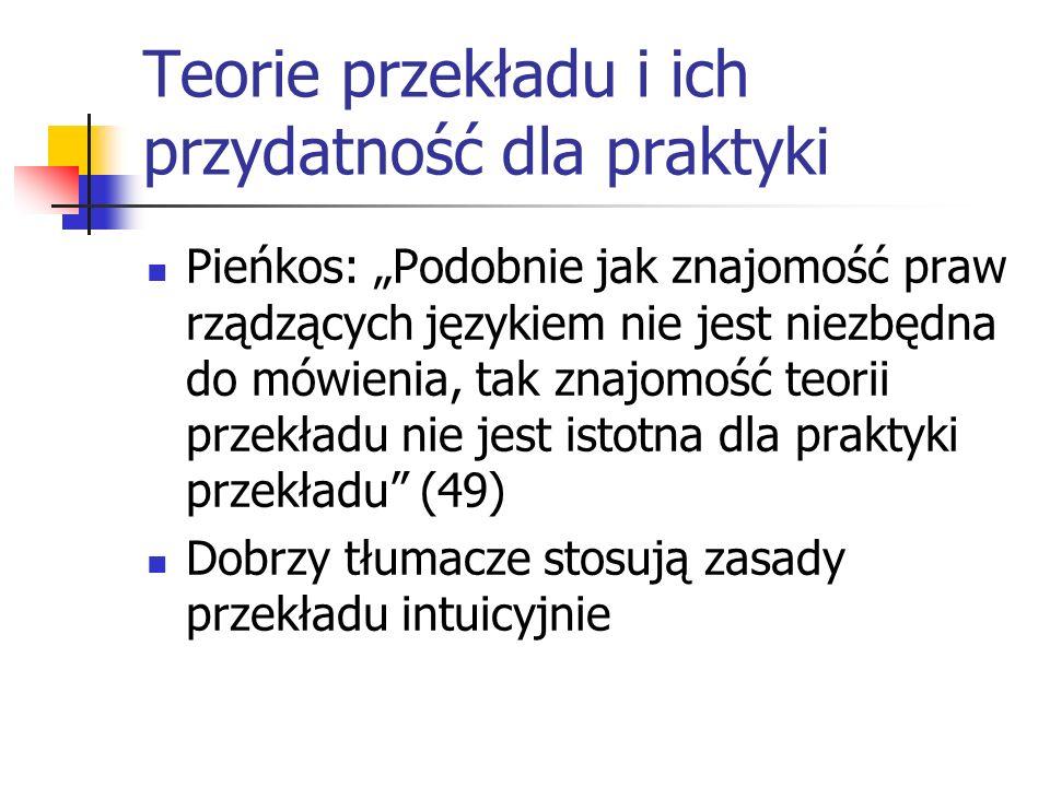 """Teorie przekładu i ich przydatność dla praktyki Pieńkos: """"Podobnie jak znajomość praw rządzących językiem nie jest niezbędna do mówienia, tak znajomoś"""