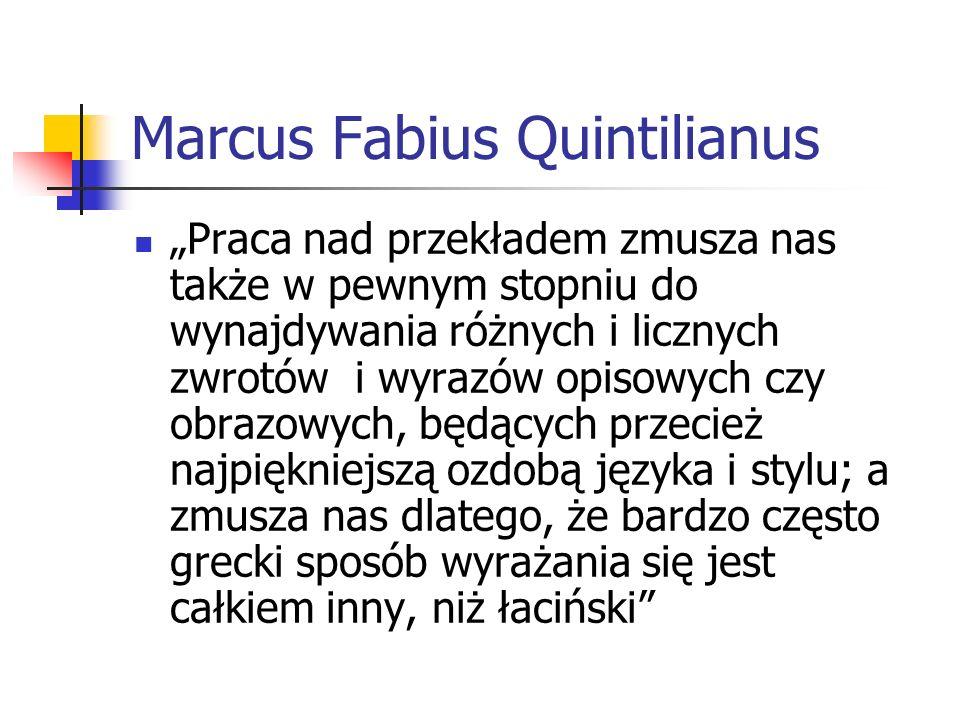 """Marcus Fabius Quintilianus """"Praca nad przekładem zmusza nas także w pewnym stopniu do wynajdywania różnych i licznych zwrotów i wyrazów opisowych czy"""