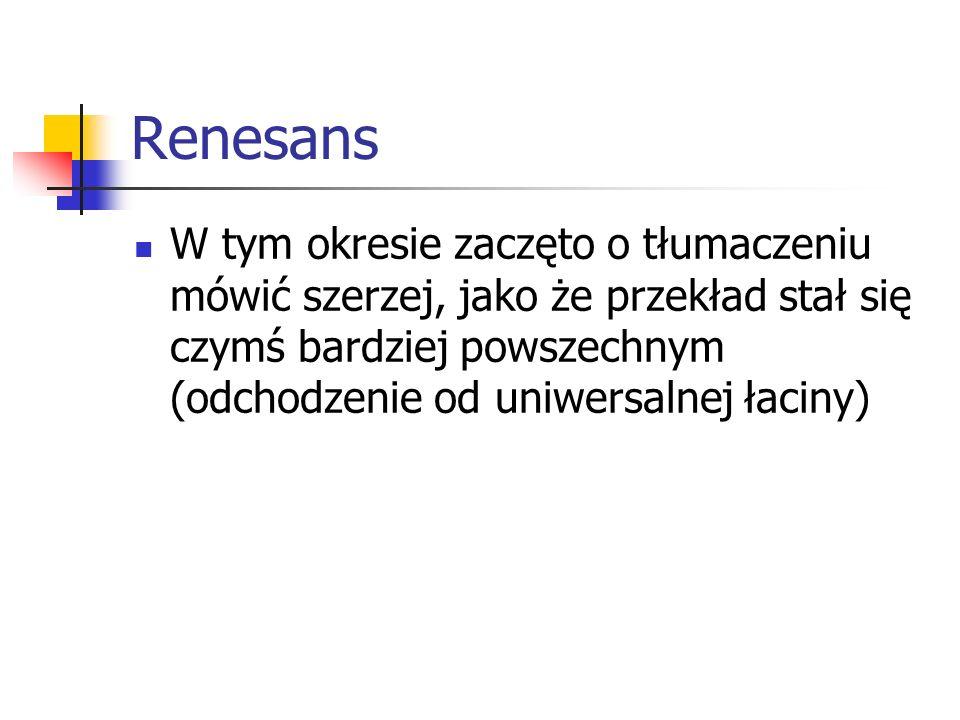 Renesans W tym okresie zaczęto o tłumaczeniu mówić szerzej, jako że przekład stał się czymś bardziej powszechnym (odchodzenie od uniwersalnej łaciny)