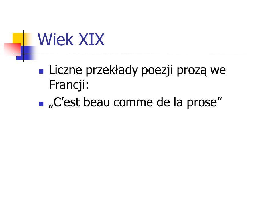 """Wiek XIX Liczne przekłady poezji prozą we Francji: """"C'est beau comme de la prose"""""""