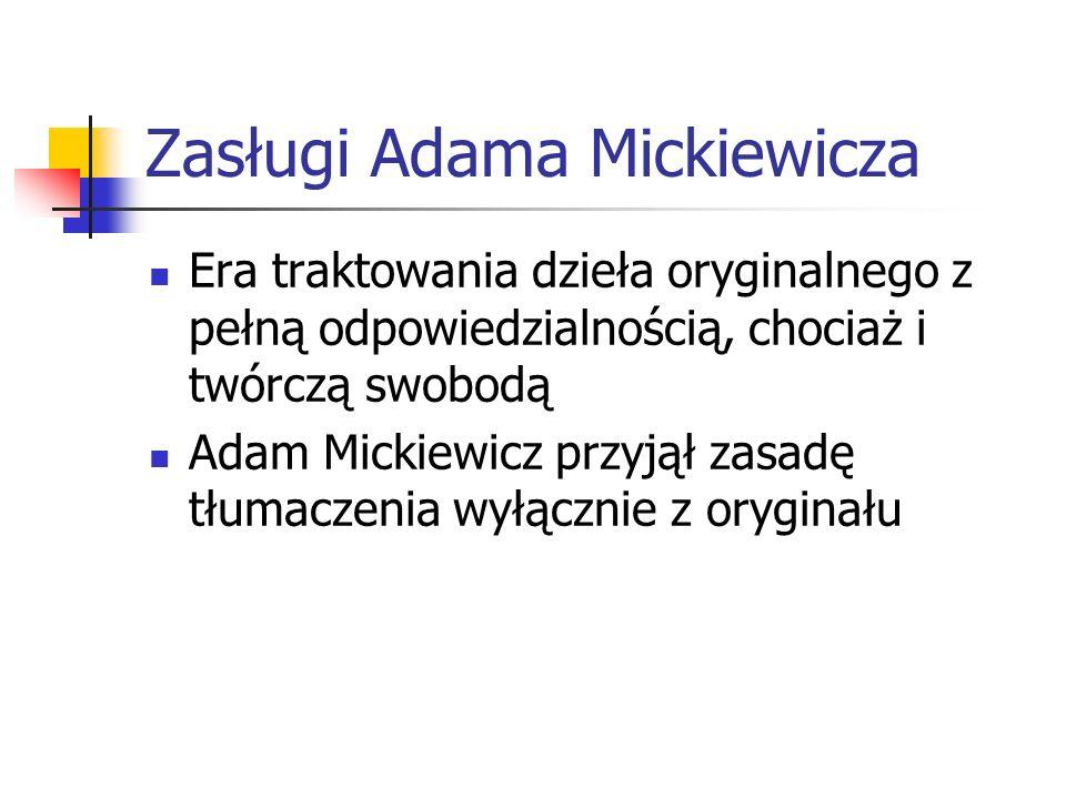 Zasługi Adama Mickiewicza Era traktowania dzieła oryginalnego z pełną odpowiedzialnością, chociaż i twórczą swobodą Adam Mickiewicz przyjął zasadę tłu