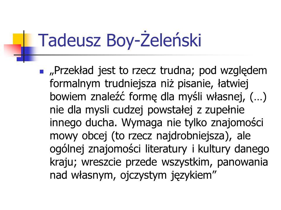 """Tadeusz Boy-Żeleński """"Przekład jest to rzecz trudna; pod względem formalnym trudniejsza niż pisanie, łatwiej bowiem znaleźć formę dla myśli własnej, ("""