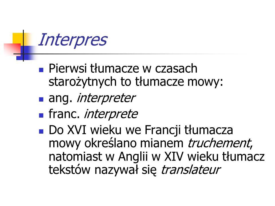Interpres Pierwsi tłumacze w czasach starożytnych to tłumacze mowy: ang. interpreter franc. interprete Do XVI wieku we Francji tłumacza mowy określano