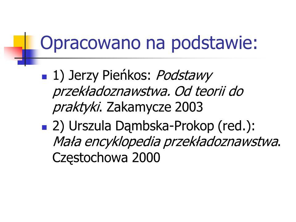 Opracowano na podstawie: 1) Jerzy Pieńkos: Podstawy przekładoznawstwa. Od teorii do praktyki. Zakamycze 2003 2) Urszula Dąmbska-Prokop (red.): Mała en
