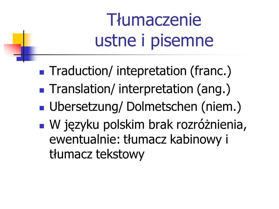 Tłumaczenie ustne i pisemne Traduction/ intepretation (franc.) Translation/ interpretation (ang.) Ubersetzung/ Dolmetschen (niem.) W języku polskim br