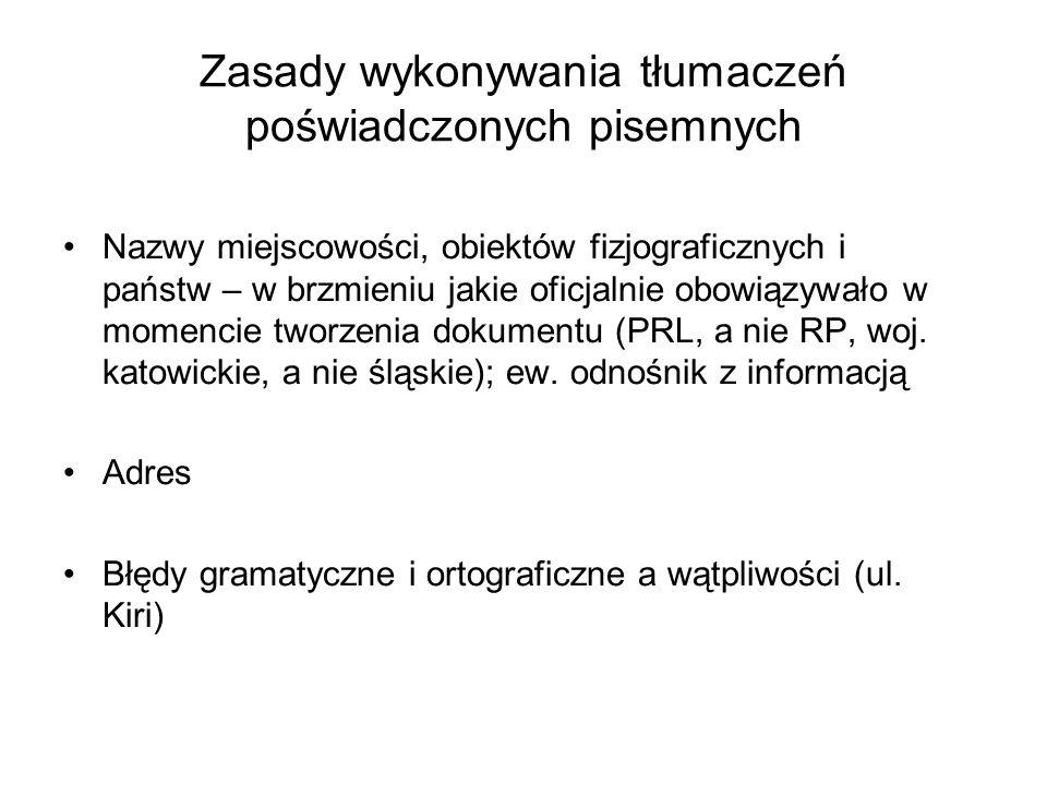 Zasady wykonywania tłumaczeń poświadczonych pisemnych Nazwy miejscowości, obiektów fizjograficznych i państw – w brzmieniu jakie oficjalnie obowiązywało w momencie tworzenia dokumentu (PRL, a nie RP, woj.