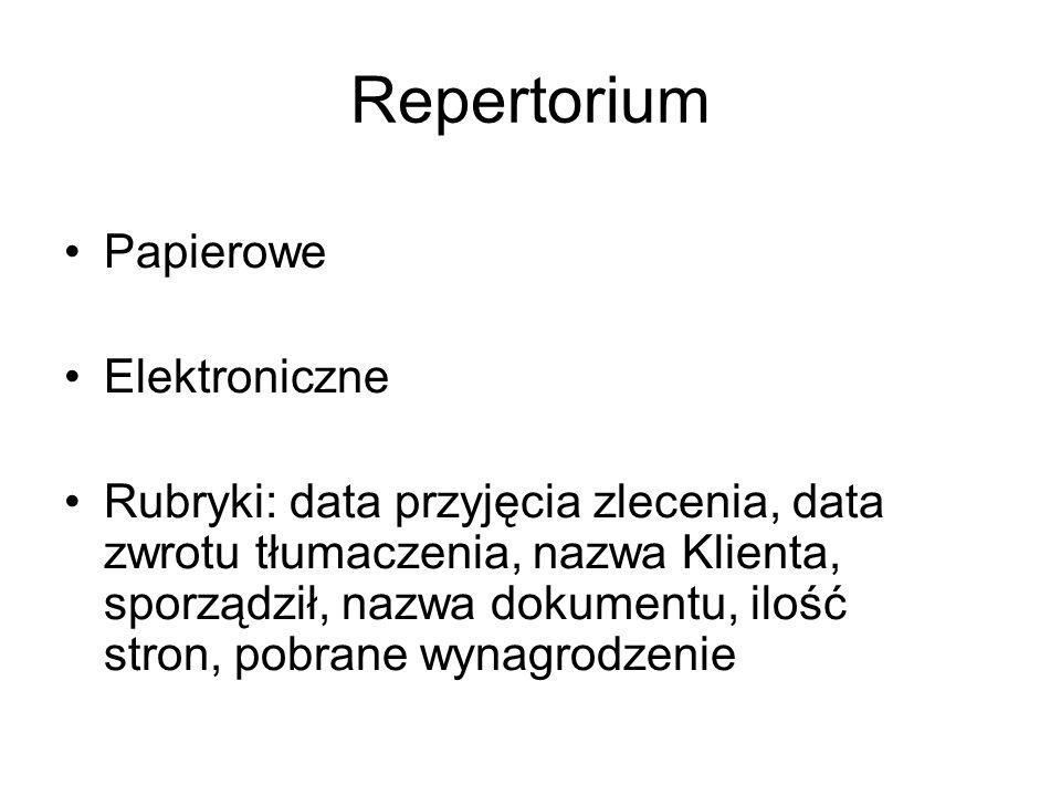 Repertorium Papierowe Elektroniczne Rubryki: data przyjęcia zlecenia, data zwrotu tłumaczenia, nazwa Klienta, sporządził, nazwa dokumentu, ilość stron, pobrane wynagrodzenie