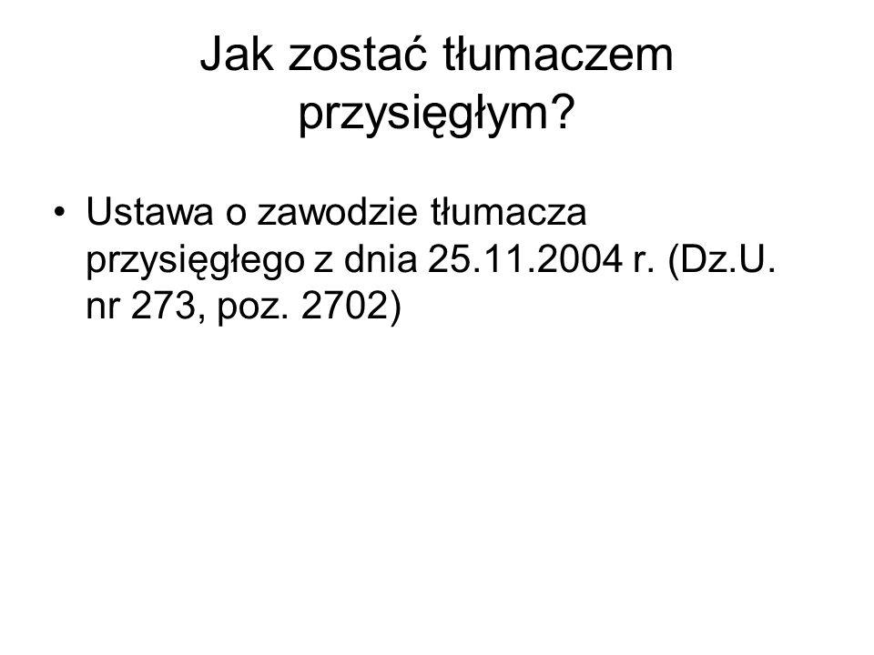 Jak zostać tłumaczem przysięgłym. Ustawa o zawodzie tłumacza przysięgłego z dnia 25.11.2004 r.