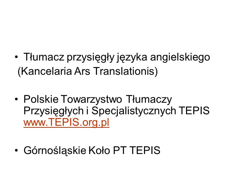 Tłumacz przysięgły języka angielskiego (Kancelaria Ars Translationis) Polskie Towarzystwo Tłumaczy Przysięgłych i Specjalistycznych TEPIS www.TEPIS.org.pl www.TEPIS.org.pl Górnośląskie Koło PT TEPIS